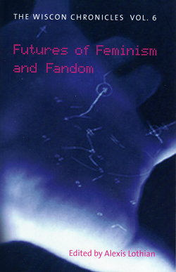 WisCon Chronicles Vol. 6: Futures of Feminism and Fandom